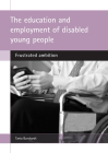 The Education and Employment of Disabled Young People: Frustrated Ambition Cover Image