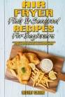 Air Fryer Fish & Seafood Recipes For Beginners: A Complete Guide With Healthy & Affordable Fish and Seafood Ideas Easy to Cook With Your Air Fryer Cover Image