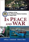 In Peace and War: A History of the U.S. Merchant Marine Academy at Kings Point Cover Image