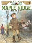 The Big City (Tales from Maple Ridge #3) Cover Image