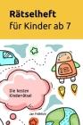 Rätselheft für Kinder ab 7: Die besten Kinderrätsel Cover Image