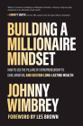 Building a Millionaire Mindset: How to Use the Pillars of Entrepreneurship to Gain, Maintain, and Sustain Long-Lasting Wealth Cover Image