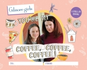 Gilmore Girls: You're My Coffee, Coffee, Coffee! A Fill-In Book Cover Image