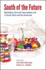 South of the Future: Marketing Care and Speculating Life in South Asia and the Americas (Suny Series) Cover Image