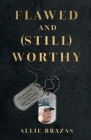 Flawed and (Still) Worthy: Owning Your Journey and Embracing Your Flaws Cover Image