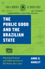 The Public Good and the Brazilian State: Municipal Finance and Public Services in São Paulo, 1822–1930 (Markets and Governments in Economic History) Cover Image
