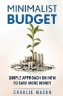 Minimalist Budget: Simple Strategies On How To Save More and Become Financially Secure (Minimalist Budget Living) Cover Image