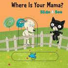 Where is Your Mama? Slide & See board book Cover Image