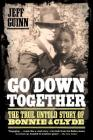 Go Down Together: The True, Untold Story of Bonnie & Clyde Cover Image