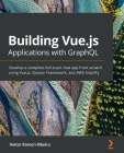 Building Vue.js Applications with GraphQL: Develop a complete full-stack chat app from scratch using Vue.js, Quasar Framework, and AWS Amplify Cover Image