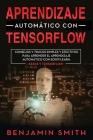 Aprendizaje Automático Con Tensorflow: CONSEJOS Y TRUCOS SIMPLES Y EFECTIVOS PARA APRENDER EL APRENDIZAJE AUTOMÁTICO CON SCIKIT-LEARN, KERAS Y TENSORF Cover Image