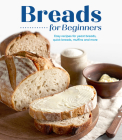 Breads for Beginners: Easy Recipes for Yeast Breads, Quick Breads, Muffins and More Cover Image