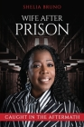 Wife After Prison: Caught in The Aftermath Cover Image