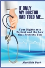 If Only My Doctor Had Told Me ...: Your Rights as a Patient and the Law that Protects You Cover Image