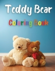 Teddy Bear Coloring Book: Awesome Teddy Bear Coloring Book Great Gift for Boys & Girls, Ages 2-4 4-6 4-8 6-8 Coloring Fun and Awesome Facts Kids Cover Image