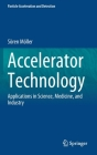 Accelerator Technology: Applications in Science, Medicine, and Industry (Particle Acceleration and Detection) Cover Image
