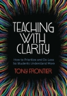 Teaching with Clarity: How to Prioritize and Do Less So Students Understand More Cover Image