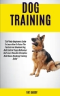 Dog Training: Self Help Beginners Guide To Learn How To Raise The Perfect And Obedient Dog And Control Puppy Behaviour And Learn Val Cover Image