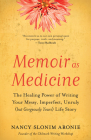 Memoir as Medicine: The Healing Power of Writing Your Messy, Imperfect, Unruly (But Gorgeously Yours) Life Story Cover Image