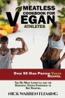 Meatless Cookbook for Vegan Athletes: Over 50 High Protein Vegan Recipes. The No Meat Lifestyle and the Essential Vegan Cookbook to Get Started. Cover Image