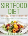 The Sirtfood Diet Cookbook for Beginners: Affordable, Easy and Delicious Recipes to Burn Fat, Boost Energy and Feel Great (Includes Sirtfood Meal Plan Cover Image
