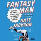 Fantasy Man Lib/E: A Former NFL Player's Descent Into the Brutality of Fantasy Football Cover Image