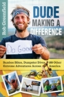 Dude Making a Difference: Bamboo Bikes, Dumpster Dives and Other Extreme Adventures Across America Cover Image