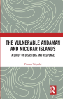 The Vulnerable Andaman and Nicobar Islands: A Study of Disasters and Response Cover Image