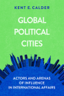 Global Political Cities: Actors and Arenas of Influence in International Affairs Cover Image