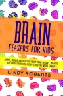 Brain Teasers For Kids: Simple, Medium, and Difficult Funny Brain Teasers, Puzzles, and Riddles for Kids Age 6-12 and the Whole Family Cover Image