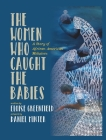 The Women Who Caught The Babies: A Story of African American Midwives Cover Image