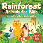 Rainforest Animals for Kids: Wild Habitats Facts, Photos and Fun Children's Environment Books Edition Cover Image
