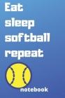 eat sleep softball repeat notebook: Gifts for softball player Cover Image