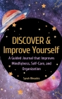 Discover and Improve Yourself - Hardcover: A Guided Book that Improves Mindfulness, Self-Care, and Organization Cover Image
