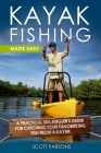 Kayak Fishing Made Easy: A Practical Sea Angler's Guide for Catching Your Favorite Big Fish from a Kayak Cover Image