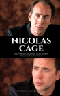 Nicolas Cage: Hollywood's Stranger Than Fiction, Walking, Talking Meme: A Nicolas Cage Biography Cover Image