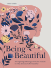 Being Beautiful: An inspiring anthology of wit and wisdom on what it means to be beautiful Cover Image
