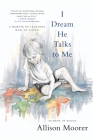 I Dream He Talks to Me: A Memoir of Learning How to Listen Cover Image