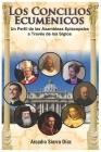 Los Concilios Ecuménicos: Un Perfil de los Concilios Episcopales a Través de los Siglos Cover Image