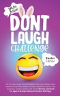 Don't Laugh Challenge - Easter Edition The Funniest Laugh Out Loud Jokes, One-Liners, Riddles, Brain Teasers, Knock Knock Jokes, Fun Facts, Would You Cover Image