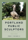 Portland Public Sculptors: Monuments, Memorials and Statuary, 1900-2003 (America Through Time) Cover Image