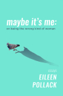 Maybe It's Me: On Being the Wrong Kind of Woman Cover Image