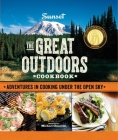 Sunset the Great Outdoors Cookbook: Adventures in Cooking Under the Open Sky Cover Image