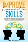 Improve Communication Skills: A Practical Guide to Improving Your Social Skills Using 4 Essential Keys to Effective Communication. Learn How to T al Cover Image