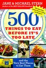 500 Things to Eat Before It's Too Late: and the Very Best Places to Eat Them Cover Image