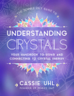 The Zenned Out Guide to Understanding Crystals: Your Handbook to Using and Connecting to Crystal Energy Cover Image