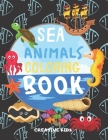 Sea Animals Coloring Book: A Fun Game for 2-8 Year Old Boys - Dolphins, Sharks, Fish, Whales And Other- Picture For Toddlers & Grown Ups - Childr Cover Image