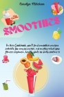 Smoothies: In This Cookbook, You'll Find Smoothie Recipes Suitable For Any Occasion, No Matter What Your Fitness Regimen, Health Cover Image