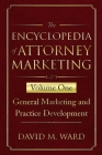 The Encyclopedia of Attorney Marketing: Volume One--General Marketing and Practice Development Cover Image
