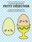 Livre de coloriage pour les enfants de plus de 7 ans (Petit déjeuner): Ce livre dispose de 40 pages à colorier sans stress pour réduire la frustration Cover Image